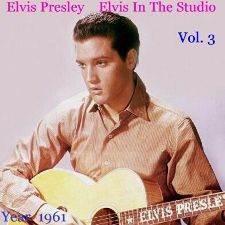 Elvis In The Studio 1961 Vol 3