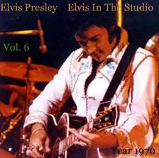 Elvis In The Studio 1970 Vol 6