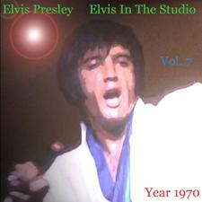 Elvis In The Studio 1970 Vol 7